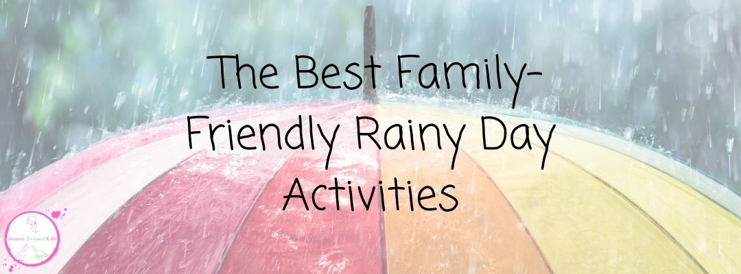 The Best Family-Friendly Rainy Day Activities
