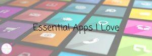 Essential Apps I Love