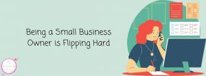Being a small business owner is flipping hard